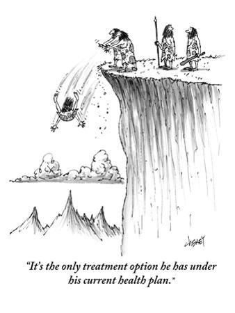 """It's the only treatment option he has under his current health plan."" - New Yorker Cartoon by Tom Cheney"