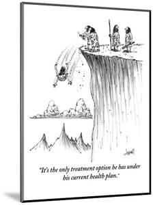 """""""It's the only treatment option he has under his current health plan."""" - New Yorker Cartoon by Tom Cheney"""