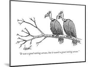 """""""It was a good rotting carcass, but it wasn't a great rotting carcass."""" - New Yorker Cartoon by Tom Cheney"""
