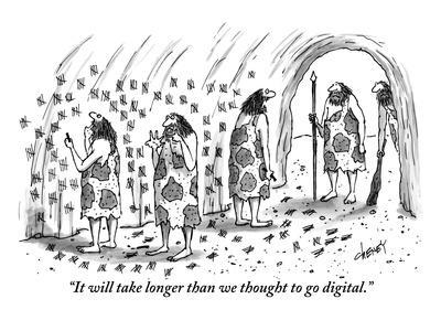 """It will take longer than we thought to go digital."" - New Yorker Cartoon"