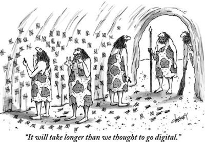 """It will take longer than we thought to go digital."" - New Yorker Cartoon by Tom Cheney"