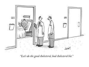 """Let's do the good cholesterol, bad cholesterol bit. - New Yorker Cartoon by Tom Cheney"