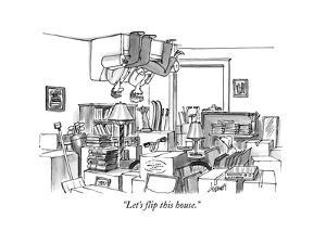 """Let's flip this house."" - New Yorker Cartoon by Tom Cheney"