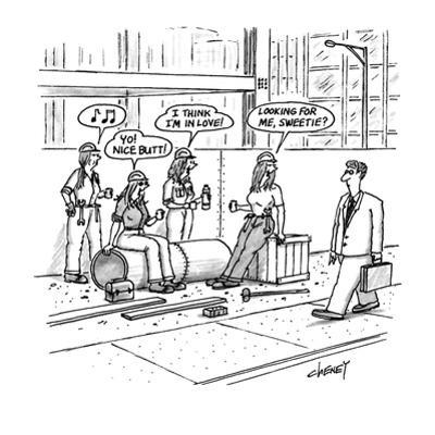 """Man walks by construction site where women construction workers call out t?"""" - New Yorker Cartoon by Tom Cheney"""