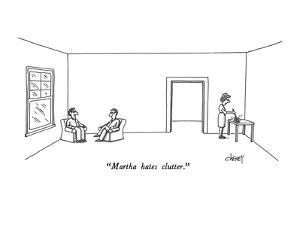 """Martha hates clutter."" - New Yorker Cartoon by Tom Cheney"