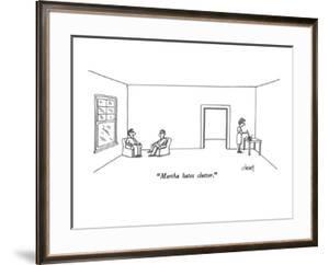 """Martha hates clutter."" - New Yorker Cartoon by Tom Cheney"