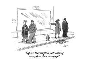 """Officer, that couple is just walking away from their mortgage!"" - New Yorker Cartoon by Tom Cheney"