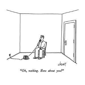"""Oh, nothing.  How about you?"" - New Yorker Cartoon by Tom Cheney"