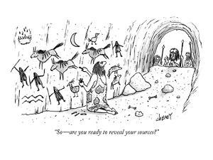 """So?are you ready to reveal your sources?"" - New Yorker Cartoon by Tom Cheney"