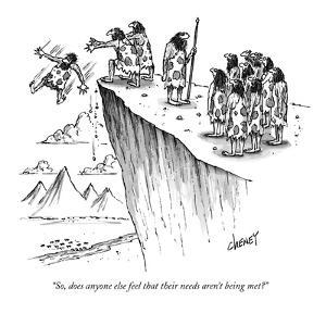 """""""So, does anyone else feel that their needs aren't being met?"""" - New Yorker Cartoon by Tom Cheney"""