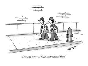"""So many toys?so little unstructured time."" - New Yorker Cartoon by Tom Cheney"