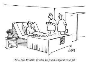 """This, Mr. Brillton, is what we found lodged in your fist."" - New Yorker Cartoon by Tom Cheney"
