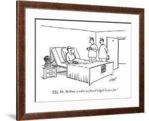 """""""This, Mr. Brillton, is what we found lodged in your fist."""" - New Yorker Cartoon by Tom Cheney"""