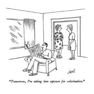 """Tomorrow, I'm taking him uptown for colorization."" - New Yorker Cartoon by Tom Cheney"