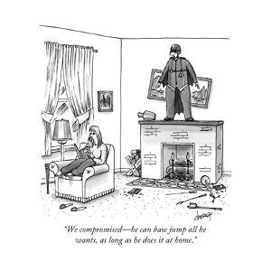 """""""We compromised?he can base jump all he wants, as long as he does it at ho - New Yorker Cartoon by Tom Cheney"""