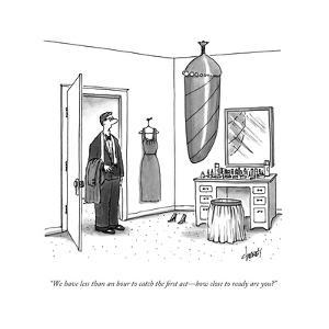 """We have less than an hour to catch the first actÑhow close to ready are y - New Yorker Cartoon by Tom Cheney"