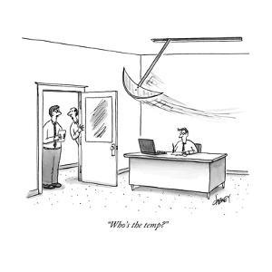 """Who's the temp?"" - New Yorker Cartoon by Tom Cheney"