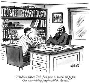 """Words on paper, Ted. Just give us words on paper. Our advertising people …"" - New Yorker Cartoon by Tom Cheney"