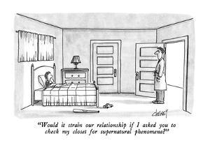 """Would it strain our relationship if I asked you to check my closet for su?"" - New Yorker Cartoon by Tom Cheney"