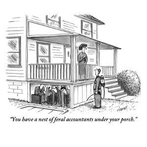 """You have a nest of feral accountants under your porch."" - New Yorker Cartoon by Tom Cheney"