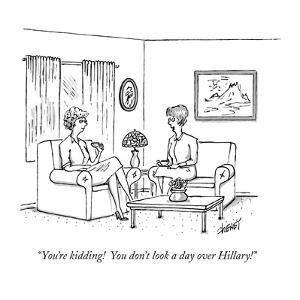 """You're kidding!  You don't look a day over Hillary!"" - New Yorker Cartoon by Tom Cheney"