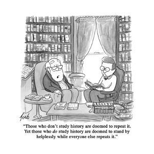 """Those who don't study history are doomed to repeat it. Yet those who do s?"" - Cartoon by Tom Toro"