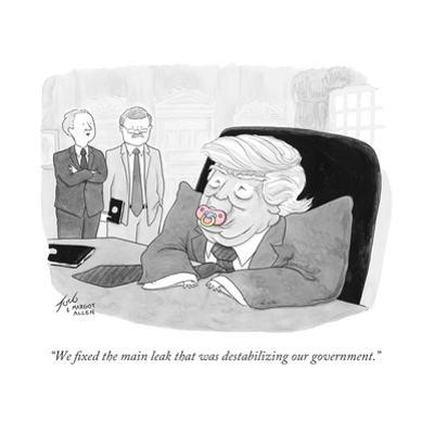 """""""We fixed the main leak that was destabilizing our government."""" - Cartoon by Tom Toro"""