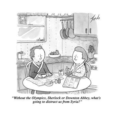 """""""Without the Olympics, Sherlock or Downton Abbey, what's going to distract…"""" - Cartoon by Tom Toro"""