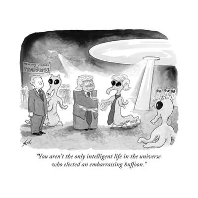 """""""You aren't the only intelligent life in the universe who elected an embar? - Cartoon by Tom Toro"""