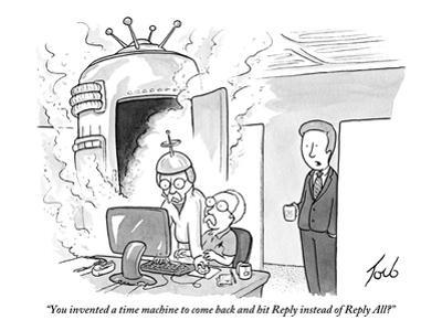 """""""You invented a time machine to come back and hit Reply instead of Reply A - New Yorker Cartoon by Tom Toro"""