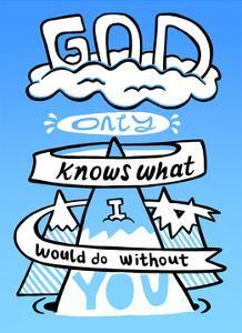 God Only Knows What I Would Be Without You - Tommy Human Cartoon Print by Tommy Human
