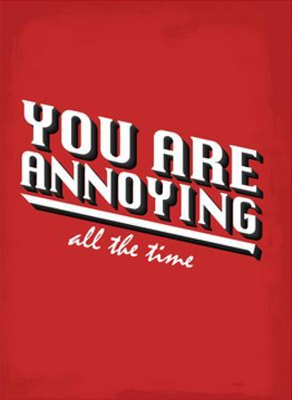 You Are Annoying All The Time - Tommy Human Cartoon Print by Tommy Human