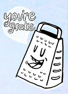 You're Grate - Tommy Human Cartoon Print by Tommy Human