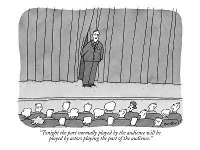 """""""Tonight the part normally played by the audience will be played by actors?"""" - New Yorker Cartoon-Peter C. Vey-Premium Giclee Print"""