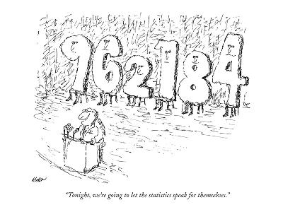 """Tonight, we're going to let the statistics speak for themselves."" - New Yorker Cartoon-Edward Koren-Premium Giclee Print"
