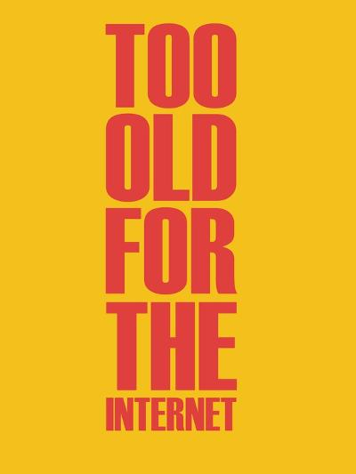 Too Old for the Internet Yellow-NaxArt-Art Print