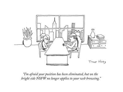 """I'm afraid your position has been eliminated, but on the bright side NSFW…"" - Cartoon by Trevor Hoey"