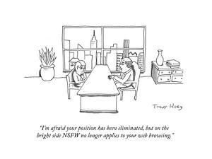 """""""I'm afraid your position has been eliminated, but on the bright side NSFW?"""" - Cartoon by Trevor Hoey"""