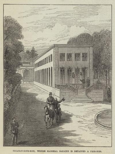 Trianon-Sous-Bois, Where Marshal Bazaine Is Detained a Prisoner--Giclee Print
