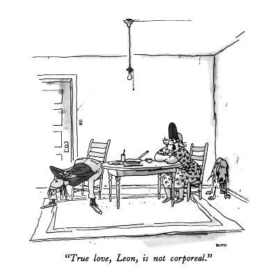 """True love, Leon, is not corporeal."" - New Yorker Cartoon-George Booth-Premium Giclee Print"
