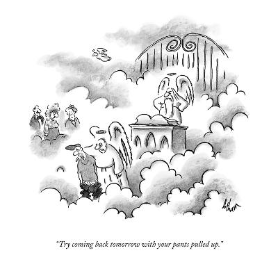 """""""Try coming back tomorrow with your pants pulled up."""" - New Yorker Cartoon-Frank Cotham-Premium Giclee Print"""