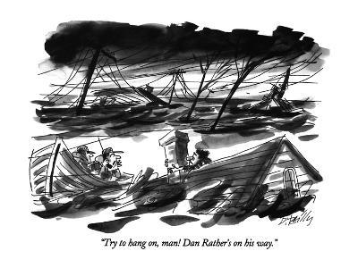 """""""Try to hang on, man! Dan Rather's on his way."""" - New Yorker Cartoon-Donald Reilly-Premium Giclee Print"""