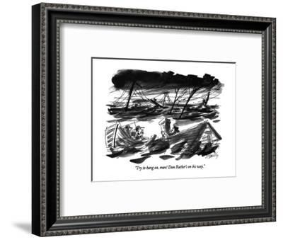 """Try to hang on, man! Dan Rather's on his way."" - New Yorker Cartoon-Donald Reilly-Framed Premium Giclee Print"
