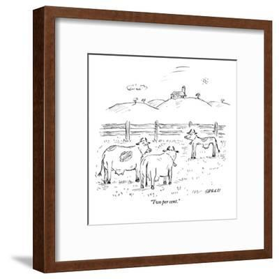 """Two per cent."" - New Yorker Cartoon-David Sipress-Framed Premium Giclee Print"