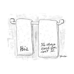 "Two towels, one says ""His"", and the other says ""It's always about you isn'... - New Yorker Cartoon"