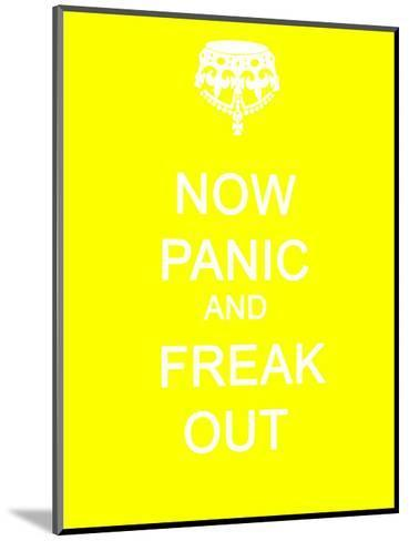 Now Panic and Freak Out--Mounted Art Print