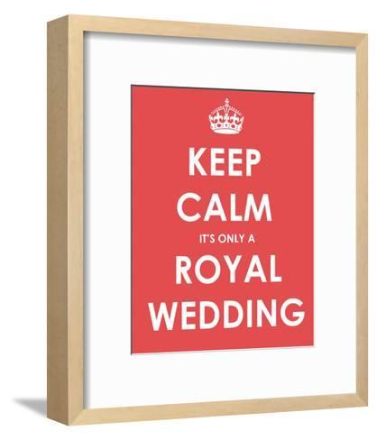 Keep Calm It's Only a Royal Wedding--Framed Art Print