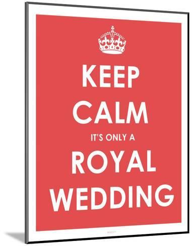 Keep Calm It's Only a Royal Wedding--Mounted Art Print