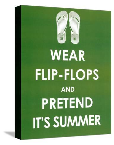 Wear Flip Flops and Pretend it's Summer--Stretched Canvas Print