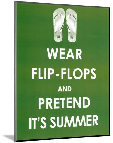 Wear Flip Flops and Pretend it's Summer--Mounted Art Print